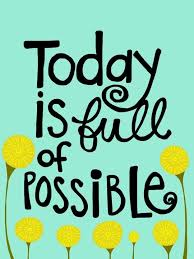 Today is Full of Possible